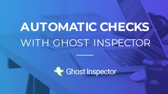 Automatic checks with ghost inspector